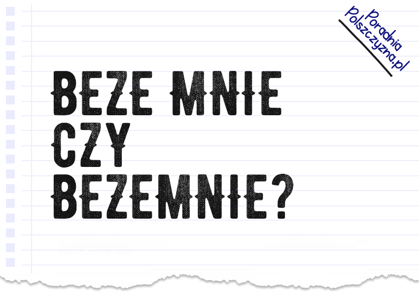 Beze mnie czy bezemnie? Odpowiadamy, która wersja jest poprawna - Polszczyzna.pl