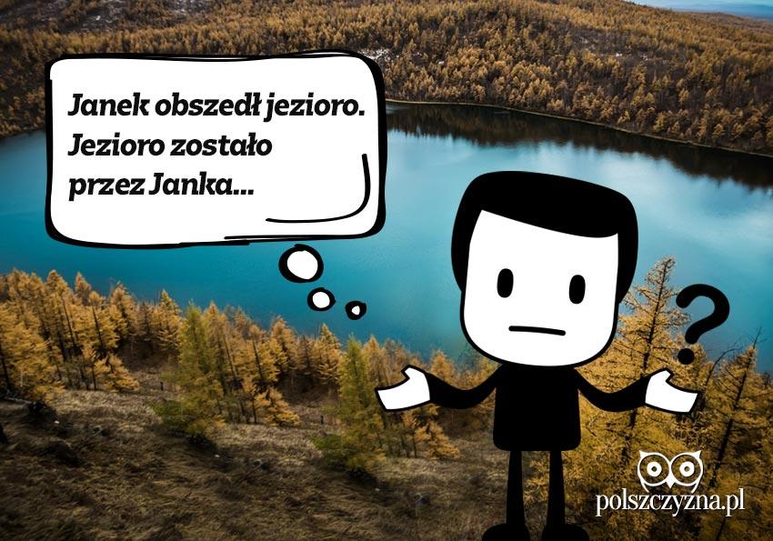 Jaś obszedł jezioro. Jezioro zostało przez Jasia... Czasowniki nieprzechodnie - Polszczyzna.pl