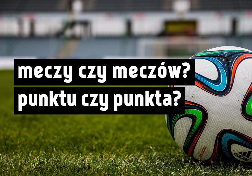 Meczy czy meczów? Punktu czy punkta? - Polszczyzna.pl