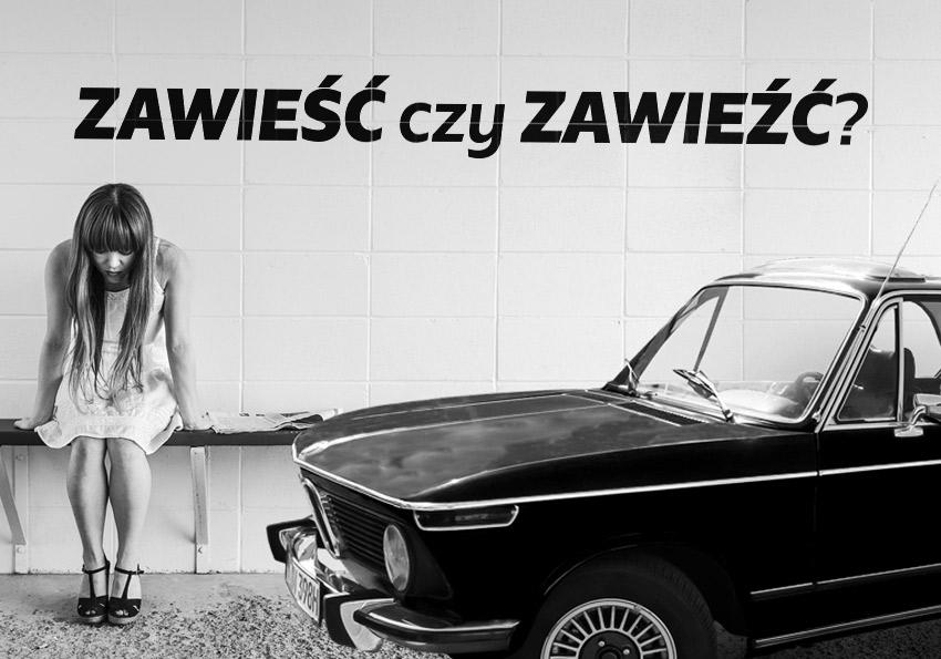 Zawieść czy zawieźć? Często mylone czasowniki - Polszczyzna.pl