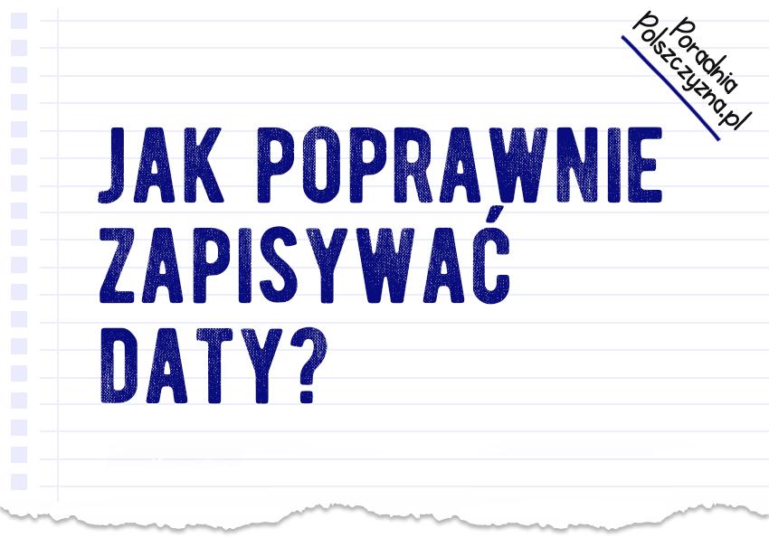 Czy wiesz, jak poprawnie zapisywać daty? - Polszczyzna.pl