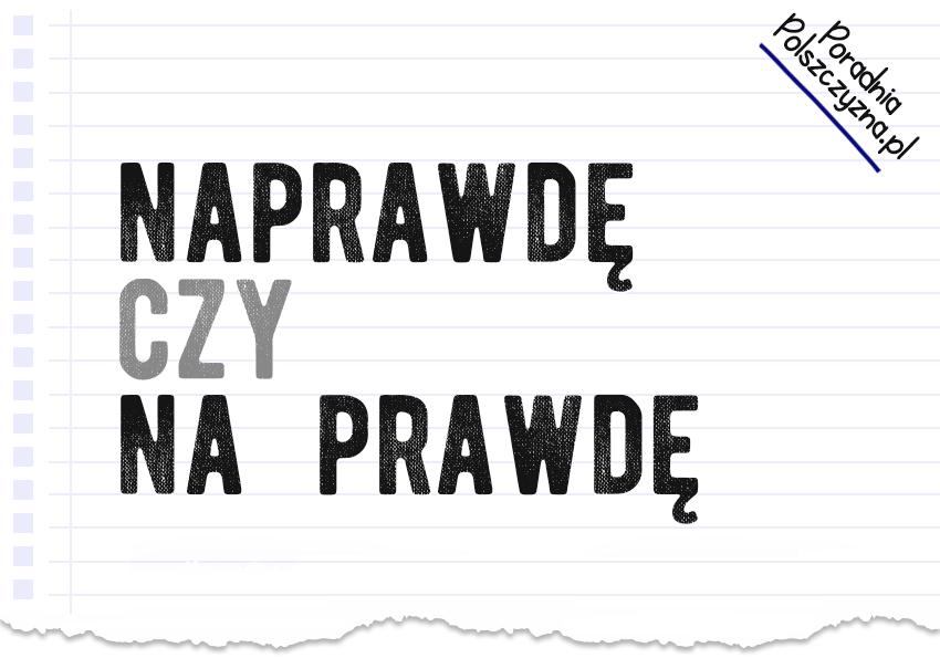 Naprawdę-czy-na-prawdę - Polszczyzna.pl