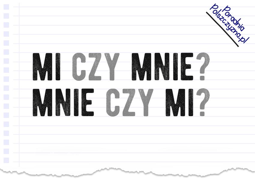 Mi czy mnie? Mnie czy mi? Którego zaimka użyć? Wyjaśniamy różnicę - Polszczyzna.pl