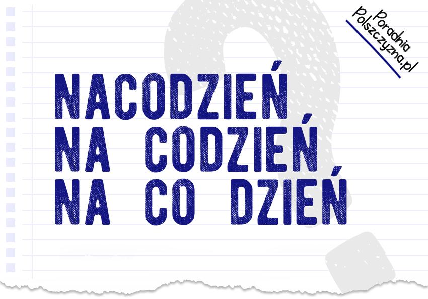 Na co dzień, na codzień, nacodzień? Rozwiązujemy problem językowy - Polszczyzna.pl