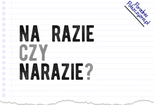 Na razie czy narazie – jak to poprawnie zapisać? Razem czy osobno? Polszczyzna.pl