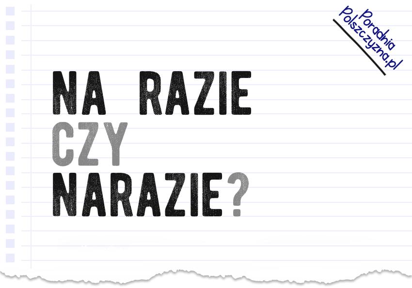 Na razie czy narazie – jak to poprawnie zapisać? - Polszczyzna.pl
