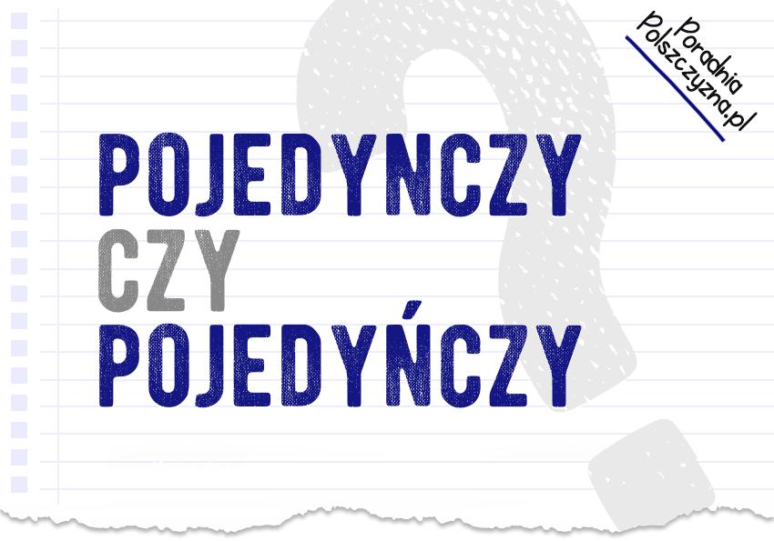 ojedynczy czy pojedyńczy? Wyjaśniamy, który zapis jest poprawny - Polszczyzna.pl