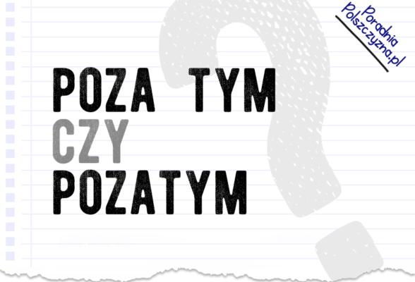Poza tym czy pozatym? Który zapis jest poprawny? - Polszczyzna.pl