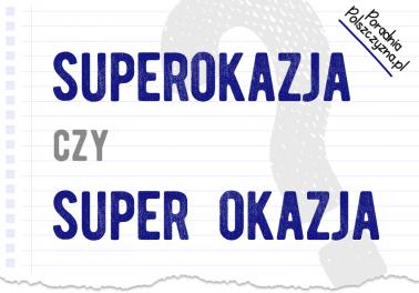 Superokazja czy super okazja? Czy wiesz, jak zapisać to wyrażenie?