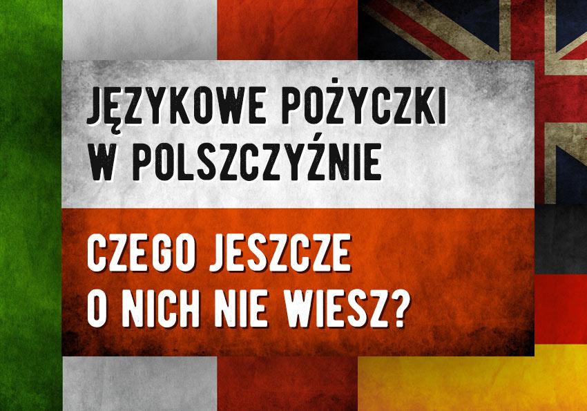 Zapożyczenia w języku polskim – język polski nie taki polski