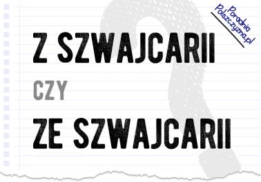 Z Szwajcarii czy ze Szwajcarii – czy wiesz, który przyimek wybrać? - Polszczyzna.pl
