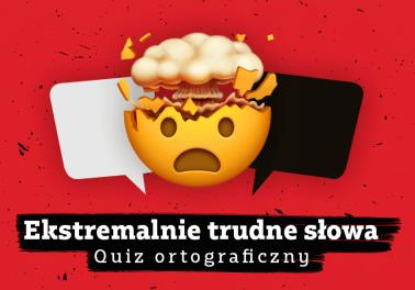 Quiz ortograficzny – ekstremalnie trudne słowa. Polszczyzna.pl