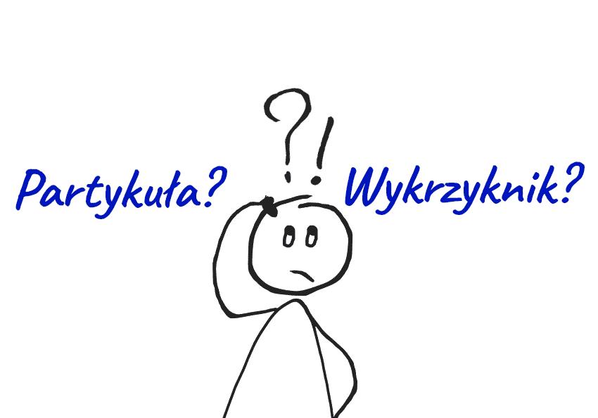 Wykrzyknik i partykuła – niepozorne i nieodmienne części mowy. Do czego w ogóle służą? - Polszczyzna.pl