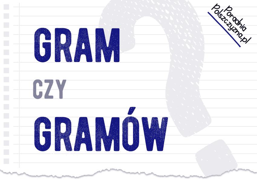 Gram czy gramów? Podpowiadamy, którą formę wybrać, aby nie popełnić błędu - Polszczyzna.pl