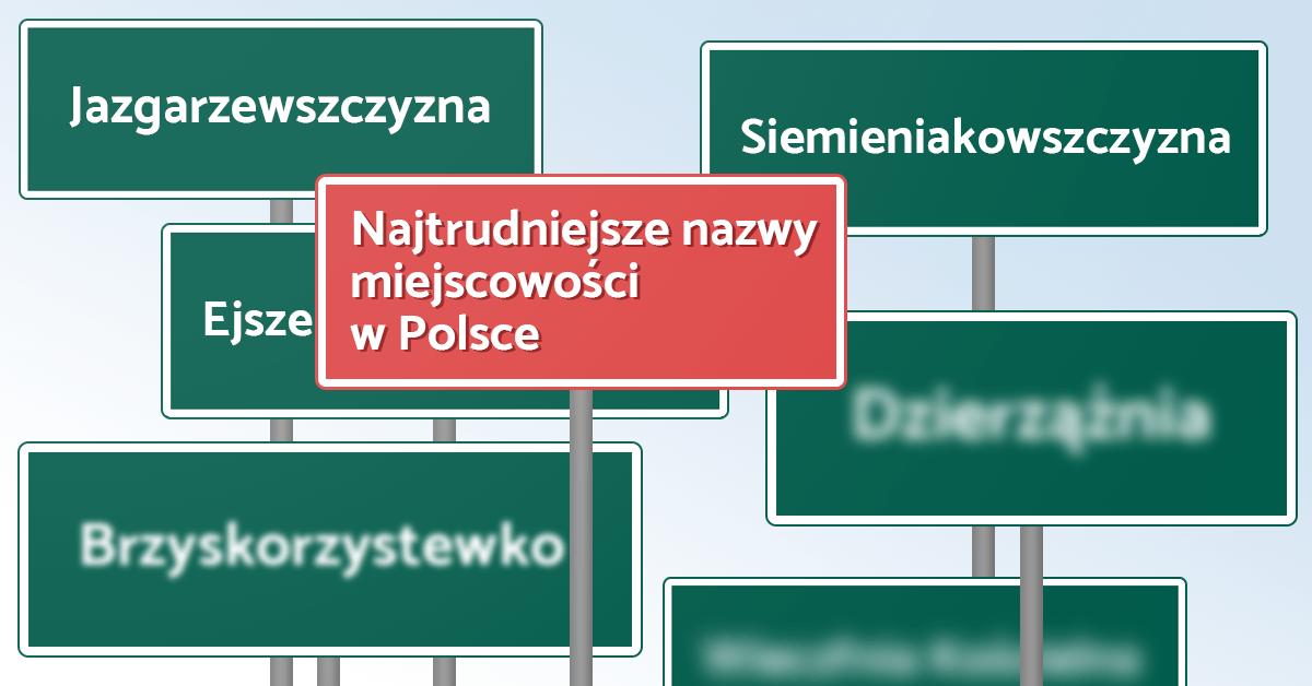 Najtrudniejsze nazwy miejscowości w Polsce – Dzierzążnia, Ejszeryszki, Szymankowszczyzna i wiele innych - Polszczyzna.pl
