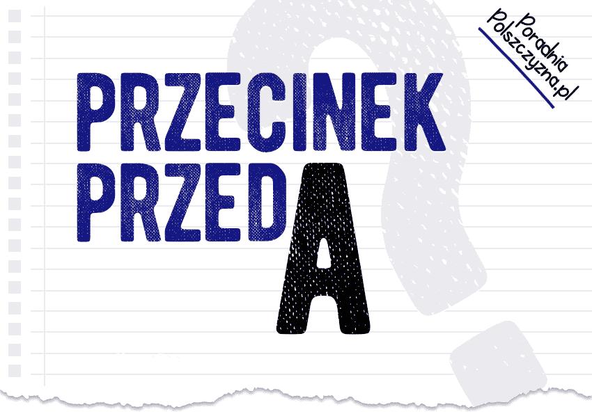 Przecinek przed a. Wyjaśniamy, kiedy należy stawiać, a kiedy z niego zrezygnować - Polszczyzna.pl