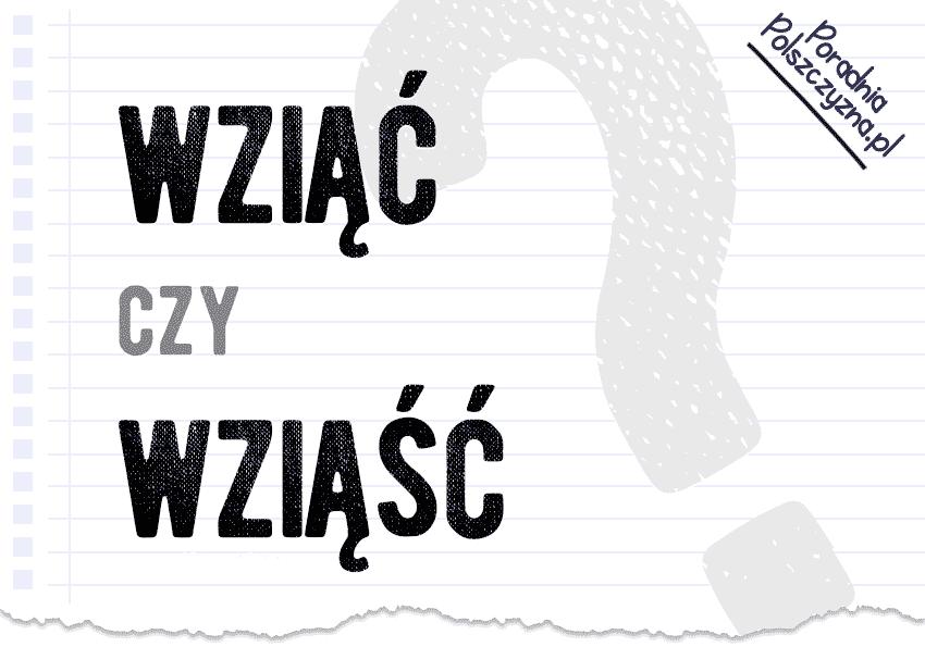 Wziąć czy wziąść? Wyjaśniamy, dlaczego nie powinniśmy wierzyć Mickiewiczowi, i tłumaczymy, która forma jest poprawna - Polszczyzna.pl