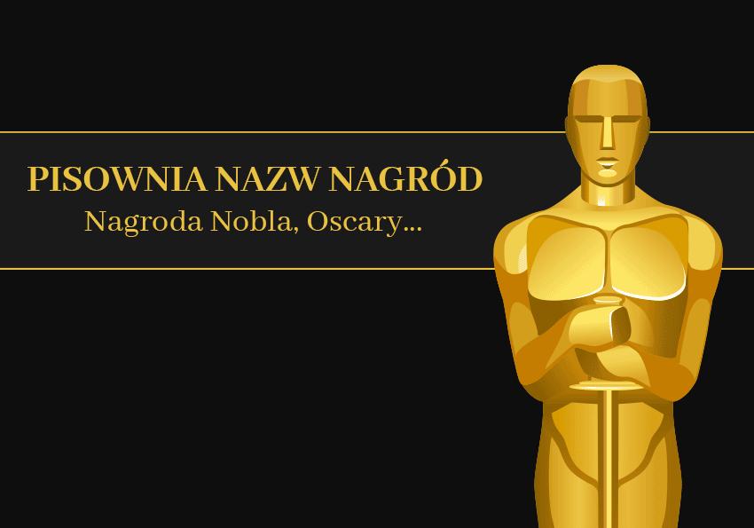 Nagroda Nobla, Oscary – pisownia nazw nagród - Polszczyzna.pl