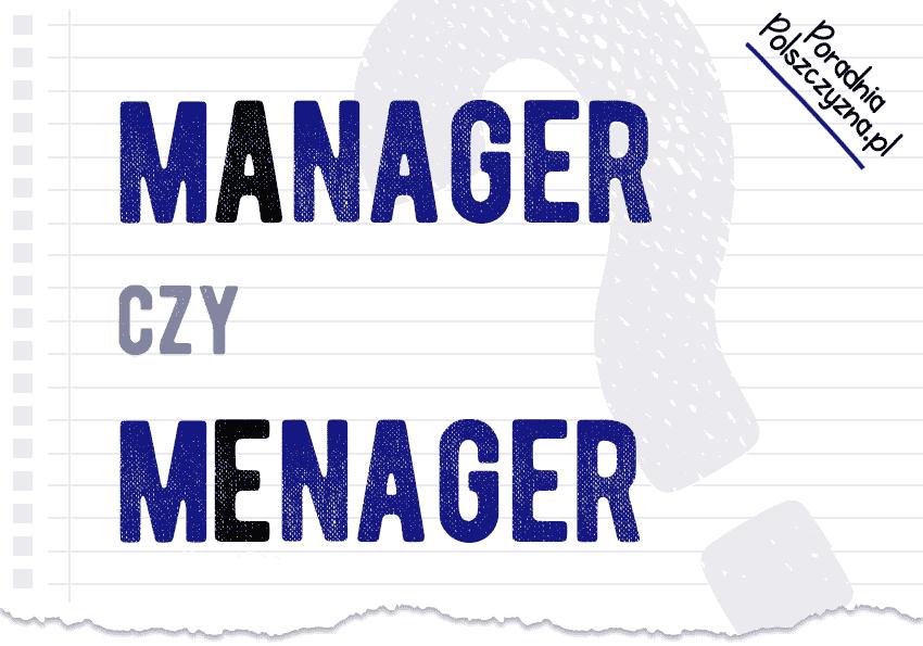 Manager czy menager – jak zapisywać i odmieniać spolszczoną nazwę tego stanowiska? - Polszczyzna.pl