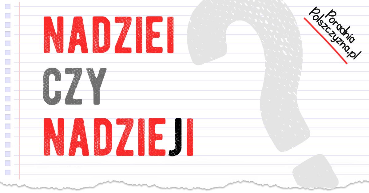 Nadziei czy nadzieji? Dlaczego się mylimy? - Polszczyzna.pl
