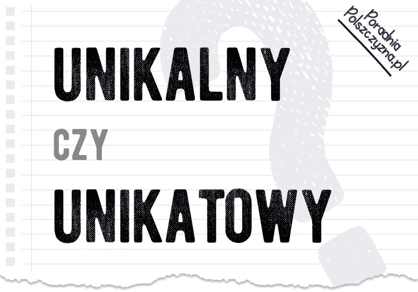 Unikalny czy unikatowy? Językowy zawrót głowy! - Polszczyzna.pl