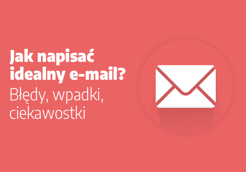 Jak napisać idealny e-mail? Błędy, wpadki, ciekawostki - Polszczyzna.pl