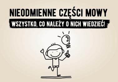Nieodmienne części mowy – wszystko, co chcielibyście o nich wiedzieć - Polszczyzna.pl