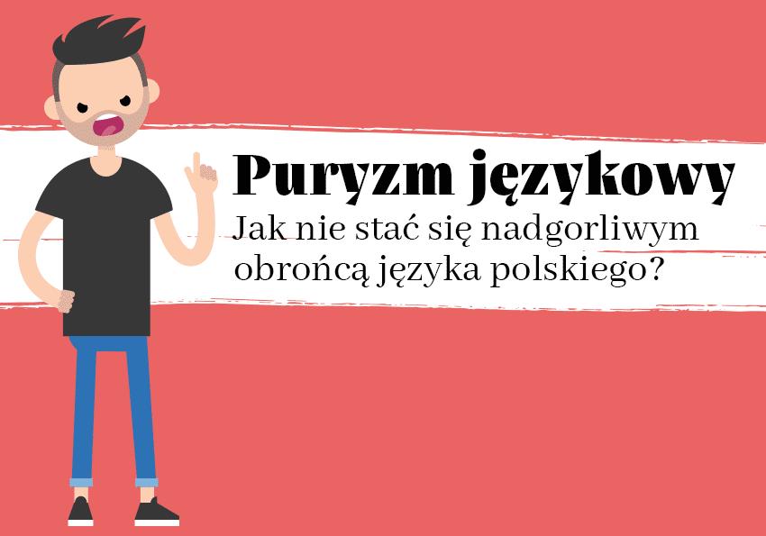 Puryzm językowy – jak nie stać się nadgorliwym obrońcą języka polskiego? - Polszczyzna.pl
