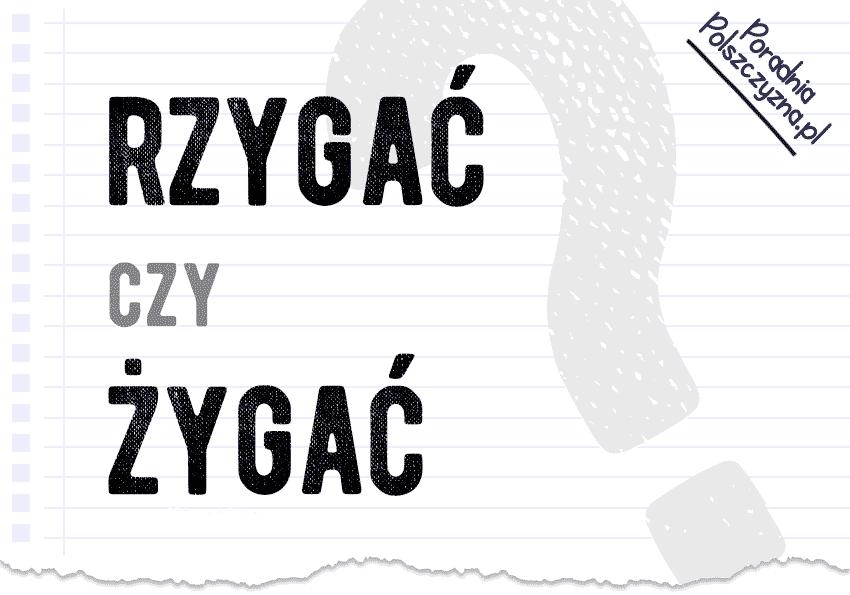 Rzygać czy żygać – jak poprawnie zapisać nieprzyjemny kolokwializm? rzygał czy żygał Pytanie odpowiedź - Polszczyzna.pl