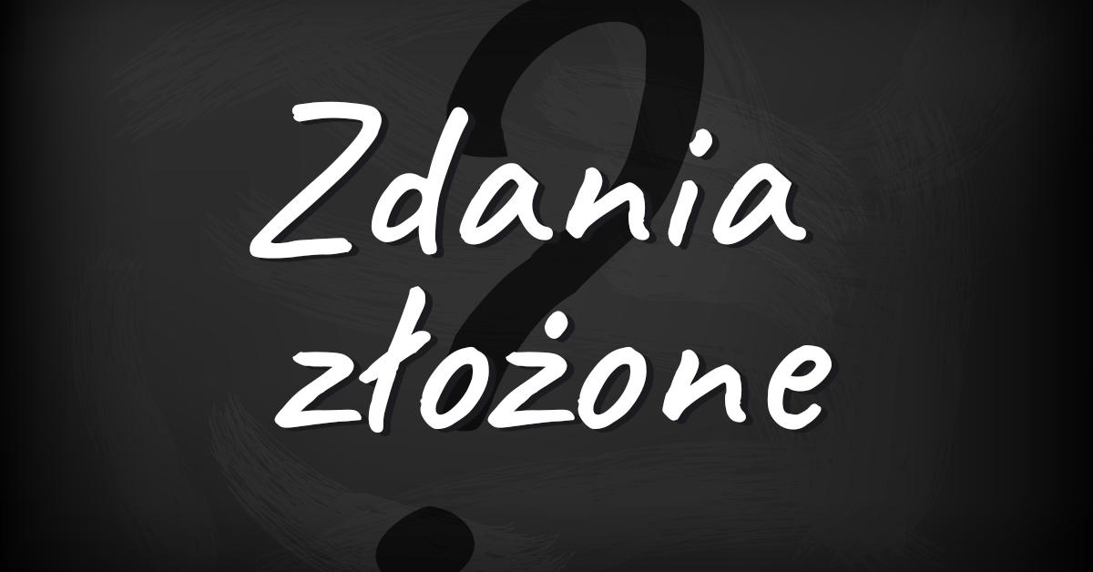 Zdania złożone, czyli… złożona sprawa! - Polszczyzna.pl