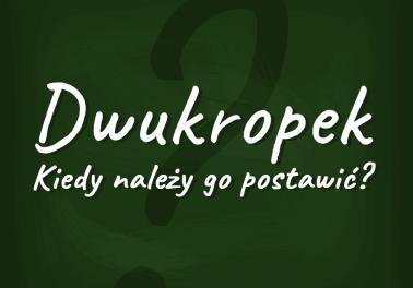 Dwukropek, kiedy-stawiać? Zasady użycia - Polszczyzna.pl