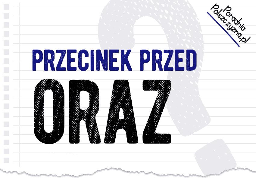 Przecinek przed oraz. Kiedy stawiamy, a kiedy nie? - Polszczyzna.pl