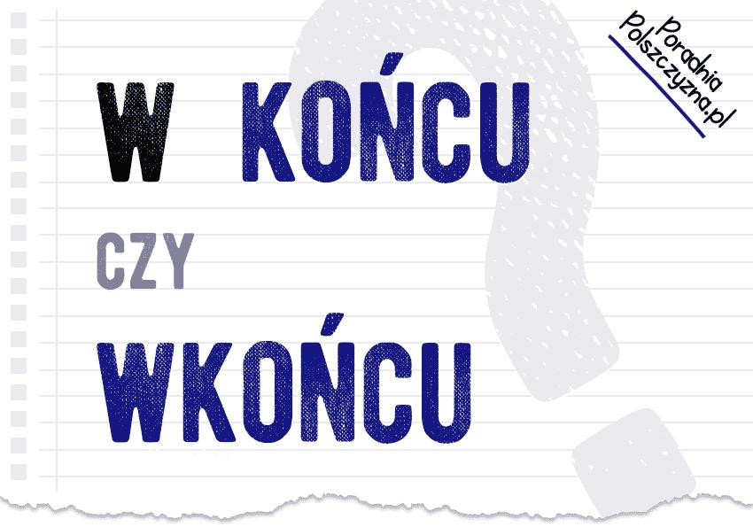 W końcu czy wkońcu? Wyjaśniamy, która forma zapisu jest poprawna... Polszczyzna.pl