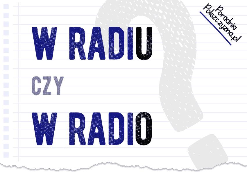 W radiu czy w radio? W studiu czy w studio? Odmieniać czy nie? - Polszczyzna.pl