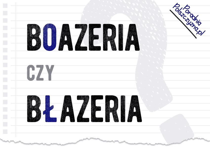 Błazeria czy boazeria? Jak prawidłowo zapisać słowo rodem z PRL-u? - Polszczyzna.pl