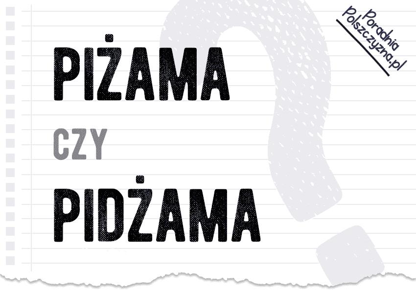 Piżama czy pidżama – którą formę wybrać? - Polszczyzna.pl