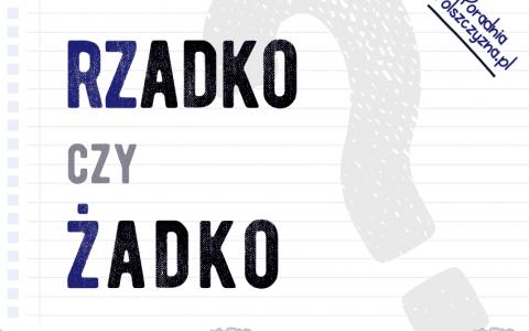 Rzadko czy żadko? Jak zapisać ten wyraz, aby nikogo nie bolały oczy? - Polszczyzna.pl