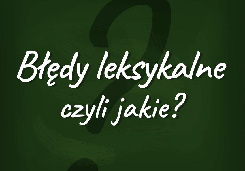 Błędy leksykalne, czyli jakie? Sprawdź, czy je popełniasz! - Polszczyzna.pl