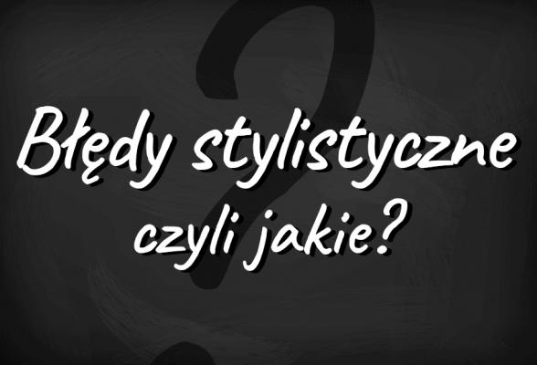 Błędy stylistyczne - definicja, przykłady, lista błędów - Polszczyzna.pl