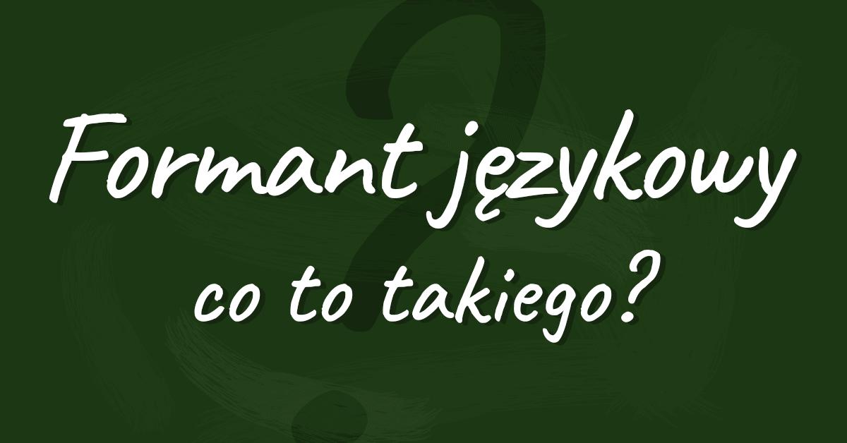 Formant w języku polskim - definicja, przykłady, wyjaśnienie - Polszczyzna.pl