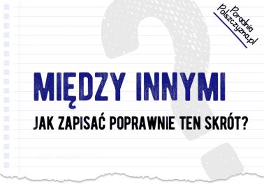 Między innymi – nie musisz już się głowić, jak zapisać poprawnie ten skrót - Polszczyzna.pl