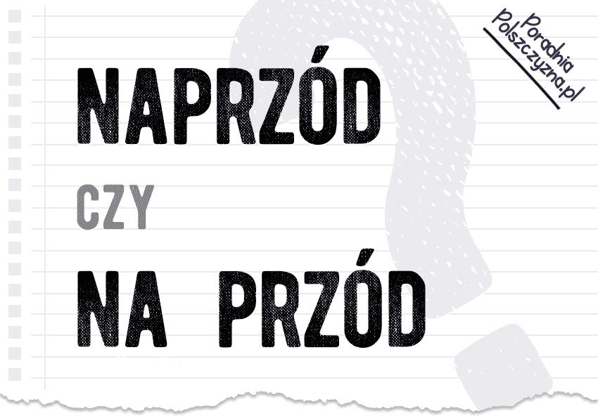 Naprzód czy na przód – jak jeden wyraz może zmienić znaczenie? - Polszczyzna.pl