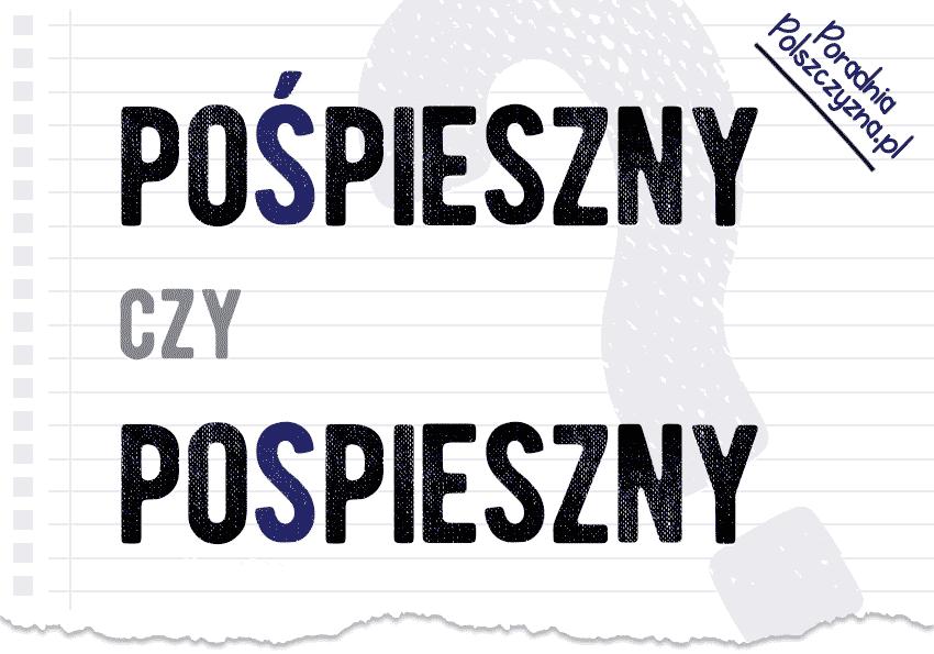 Pospieszny czy pośpieszny? - Polszczyzna.pl