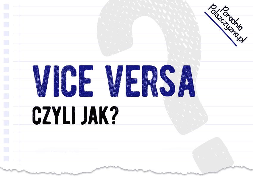 Vice versa. Łaciński zwrot, który zna każdy. Czy na pewno? - Polszczyzna.pl
