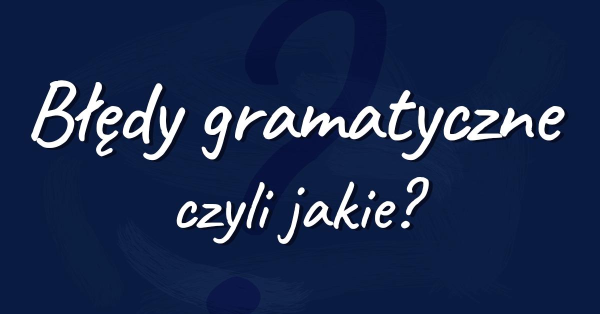 Błędy gramatyczne, podział, przykłady, definicja, lista - Polszczyzna.pl