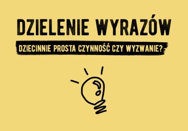 Dzielenie wyrazów. Dziecinnie prosta czynność czy wyzwanie? - Polszczyzna.pl