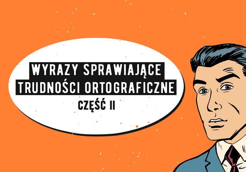 Wyrazy sprawiające trudności ortograficzne - Polszczyzna.pl