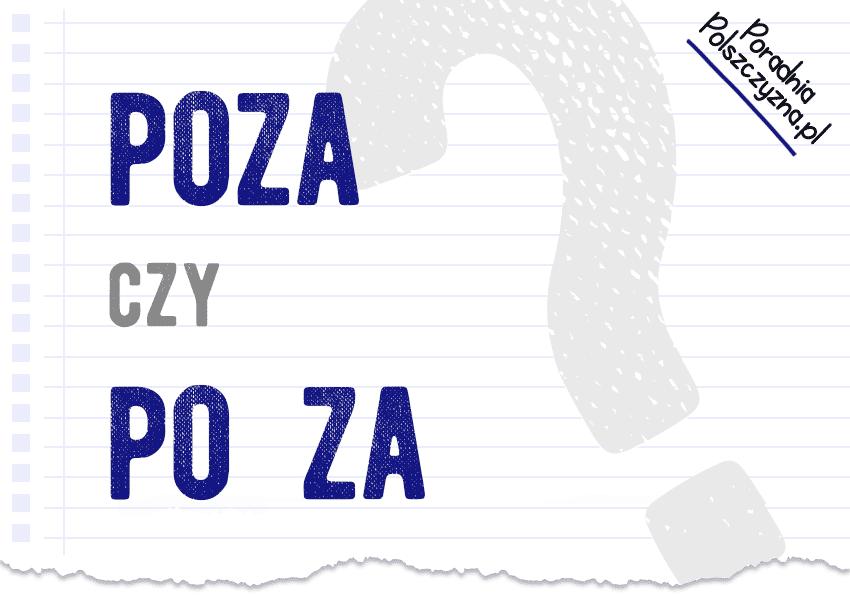 Poza czy po za? Jak napisać to poprawnie? - Polszczyzna.pl