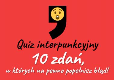Quiz interpunkcyjny – 10 zdań, w których na pewno popełnisz błąd! - Polszczyzna.pl