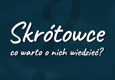 Skrótowce i wszystko, co powinniście o nich wiedzieć. Przykłady definicja - Polszczyzna.pl